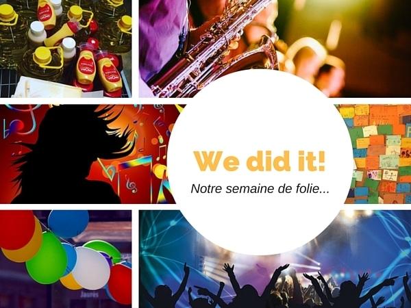 We did it! notre semaine de folie…